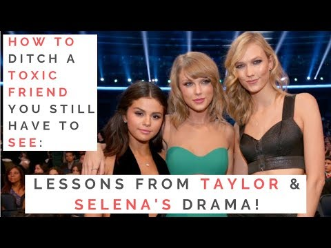 LESSONS FROM TAYLOR SWIFT & SELENA GOMEZ: How To Cut Off A Toxic Friend You Still Have To See!