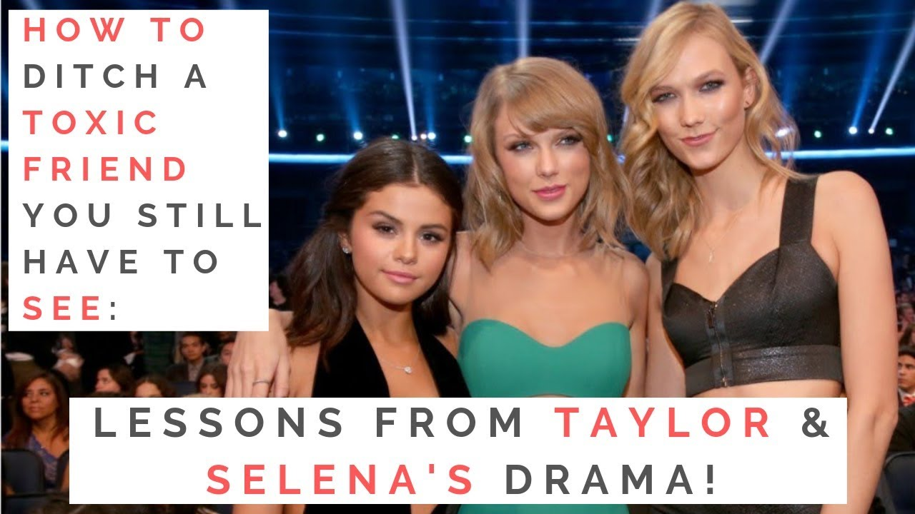 THE TRUTH ABOUT TAYLOR SWIFT & SELENA GOMEZ: How To Cut Off A Toxic Friend! | Shallon Lester