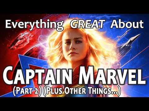 Everything GREAT About Captain Marvel! (Part 2)