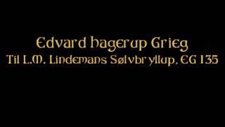 Edvard Hagerup Grieg - Song without opus number -Til L.M. Lindemans Sølvbryllup, EG 135