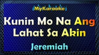 KUNIN MO NA ANG LAHAT SA AKIN - KARAOKE in the style of JEREMIAH