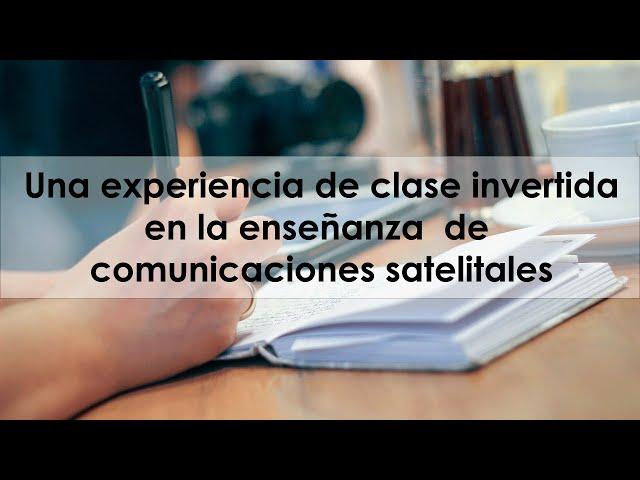 Una experiencia de clase invertida en la enseñanza de Comunicaciones Satelitales.