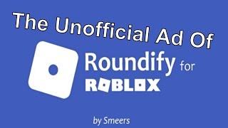 The Unofficial Commercial Of 'Roundify For Roblox'