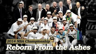 Reborn From the Ashes - 2014 NBA Championship San Antonio Spurs
