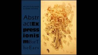 MY CAT IS AN ALIEN & CÉDRIC STEVENS - Abstract Expressionism For The Ears (3LP Sampler)