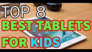 8 Best Tablets For Kids That Parents Should Know About in 2017