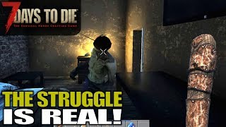 THE STRUGGLE IS REAL!   7 Days to Die   Let's Play Gameplay Alpha 17   S17E02