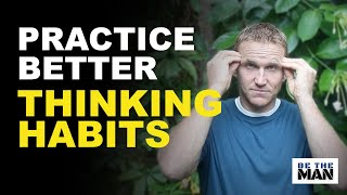 train your brain how to practice better thinking habits