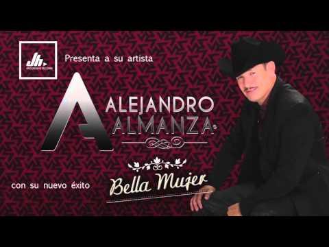 Bella Mujer -  Alejandro Almanza 2016