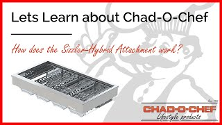Let's learn about Chad-O-Chef - The Sizzler-Hybrid Attachment