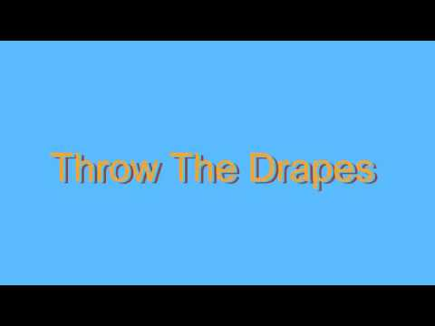 How to Pronounce Throw The Drapes