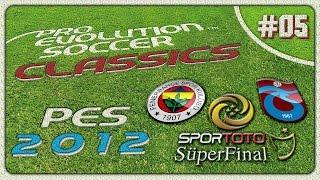 PES CLASSICS ★ PES 2012 ★ Fenerbahçe vs Trabzonspor | STSL Süper Final | PS3 | #05