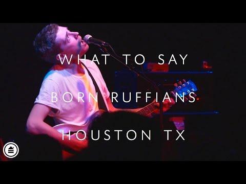 Born Ruffians | What to Say LIVE | Houston Tx