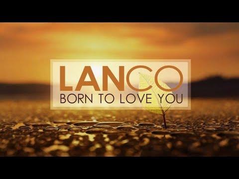 LANCO - Born to Love You (Lyric Video)