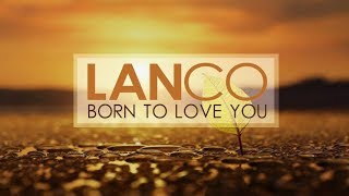 LANCO - Born to Love You (Lyric)