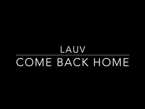 Come Back Home- Lauv [Lyrics]