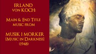 "Erland von Koch: Main & End Title music from ""Musik i Mörker"" (1948)"