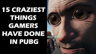 15 Craziest Things Gamers Have Done In PUBG