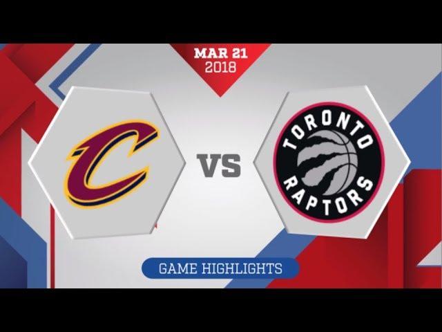 Toronto Raptors vs Cleveland Cavaliers: March 21, 2018