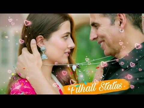 filhall-song-whatsapp-status- -filhall-whatsapp-status- -filhall-song-status-akshay-kumar-,-b-praak