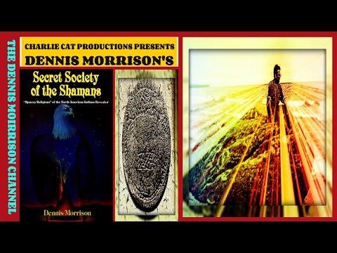 DENNIS MORRISON'S SECRET SOCIETY OF THE SHAMANS: PART SIX NATIVE AMERICAN RELIGIONS