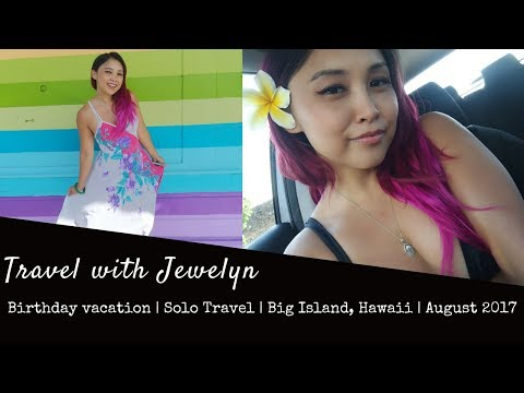 Travel with Jewelyn: Solo travel Big Island, Hawaii   Birthday vacation   August 2017
