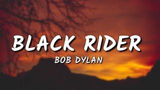 Bob Dylan - Black Rider (Lyrics)