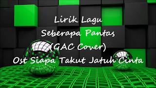 Lirik Seberapa Pantas (GAC Cover)