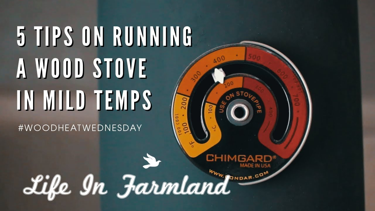 Helpful Tips Running Wood Stove In Mild Temperatures (Spring & Fall) - Wood  Heat Wednesday - EP: 2