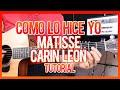 COMO LO HICE YO - MATISSE FT CARIN LEON  TUTORIAL DE GUITARRA