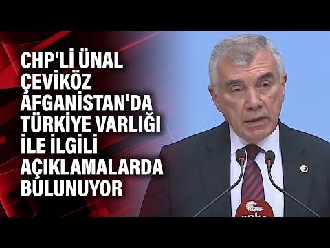 CHP'li Ünal Çeviköz Afganistan'da Türkiye varlığı ile ilgili açıklamalarda bulunuyor