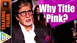 Amitabh Bachchan Explains The Title Pink | EXCLUSIVE