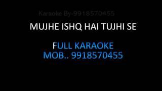 Mujhe ishk Hai Tujhi se Karaoke Video Lyrics