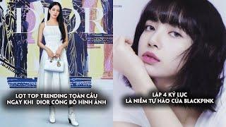 Jisoo gây bão sự kiện toàn cầu khủng của Dior,Lisa lập 4 kỷ lục và là niềm tự hào của Blackpink