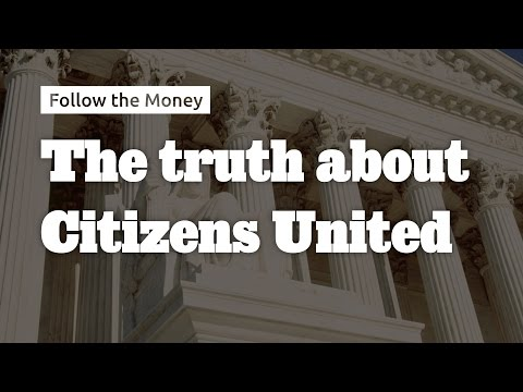 The Truth About Citizens United - Follow the Money #8