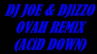 DJ JOE & DJiZZO - OVAH REMiX (ACiD DOWN)