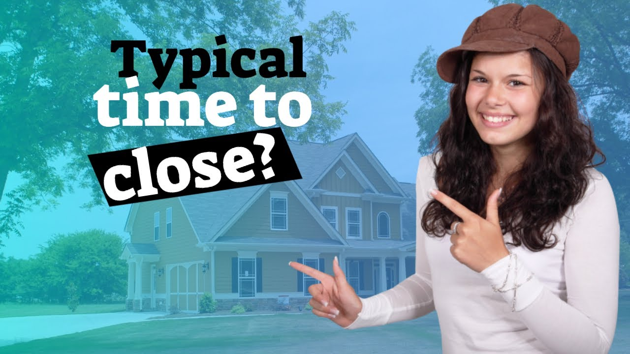 How Long Does It Take To Close On A House Average Time