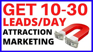 THE ATTRACTION MARKETING FORMULA To Get 10-30 Leads Per Day Online