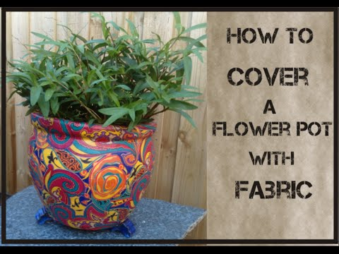 How to Cover Flower Pot with Fabric & How to Cover Flower Pot with Fabric - YouTube