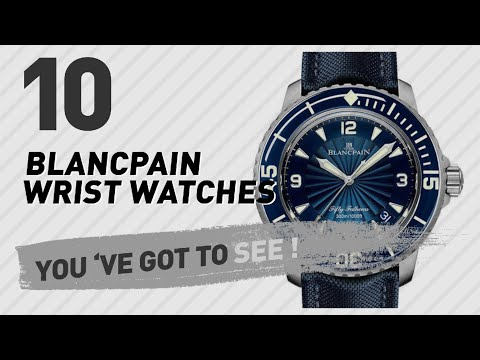 Blancpain Wrist Watches For Men // New & Popular 2017
