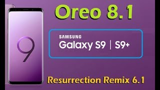 Stable Oreo 8.1 For Samsung Galaxy S9 and S9+ (Resurrection Remix v6.1) Official Update & Review