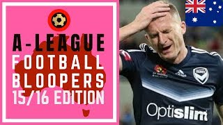 AUSTRALIAN A-LEAGUE FOOTBALL BLOOPERS 2015/16 - HEADBUTTS, OWN GOALS AND EPIC FAILS