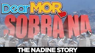 """Dear MOR: """"Sobra Na"""" The Nadine Story 02-26-18"""
