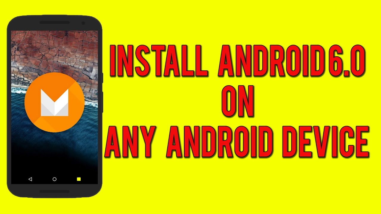 Install Android 6 0 (Marshmallow) on any Android Device!
