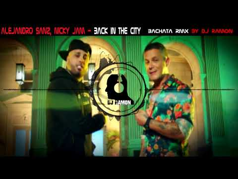 Alejandro Sanz, Nicky Jam - Back In The City (Bachata Remix by 🎧DJ Ramon🎧)