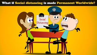 What if Social distancing is made Permanent Worldwide? | #aumsum #kids #science