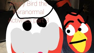 Angry Birds in paranormal activities part 3