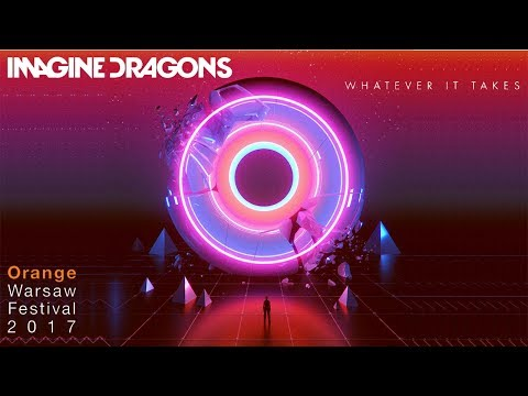 Imagine Dragons - Whatever it takes (Orange Warsaw Festival 2017)