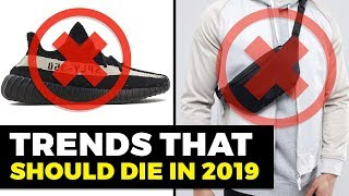 Trends That Need to DIE in 2019 | Men