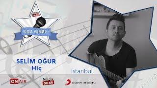 #SıraSende / Selim Oğur - Hiç (İstanbul)